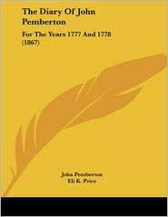 The Diary Of John Pemberton: For The Years 1777 And 1778 (1867) - John Pemberton, Eli K. Price (Editor)