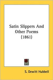 Satin Slippers and Other Poems (1861) - S. DeWitt Hubbell