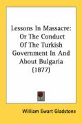 Lessons in Massacre: Or the Conduct of the Turkish Government in and about Bulgaria (1877)