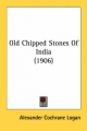 Old Chipped Stones of India (1906) - Alexander Cochrane Logan