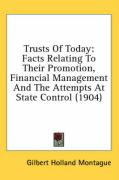 Trusts of Today: Facts Relating to Their Promotion, Financial Management and the Attempts at State Control (1904)