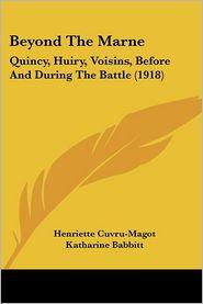 Beyond the Marne: Quincy, Huiry, Voisins, Before and During the Battle (1918) - Henriette Cuvru-Magot, Katharine Babbitt (Translator)