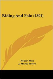 Riding and Polo (1891) - Robert Weir, J. Moray Brown