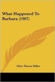 What Happened to Barbara (1907) - Olive Thorne Miller