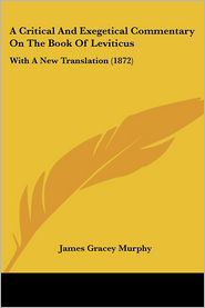 A Critical And Exegetical Commentary On The Book Of Leviticus - James Gracey Murphy