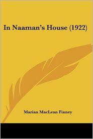 In Naaman's House (1922) - Marian MacLean Finney