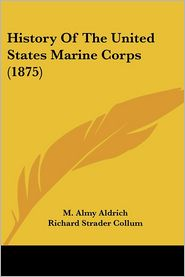 History of the United States Marine Corps (1875) - M. Almy Aldrich, Richard Strader Collum (Editor)