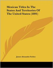 Mexican Titles In The States And Territories Of The United States (1891) - James Alexander Forbes