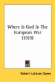 Where Is God in the European War (1919) - Robert Latham Owen