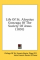 Life of St. Aloysius Gonzaga of the Society of Jesus (1891) - Of St Francis Xavier Class College of St Francis Xavier Class of 1; John Francis Xavier O'Conor