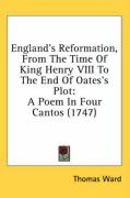 England's Reformation, from the Time of King Henry VIII to the End of Oates's Plot: A Poem in Four Cantos (1747)