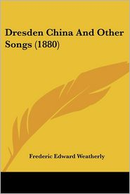 Dresden China and Other Songs (1880) - Frederic Edward Weatherly