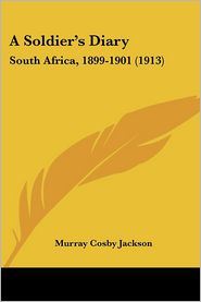 A Soldier's Diary: South Africa, 1899-1901 (1913) - Murray Cosby Jackson