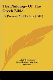 The Philology of the Greek Bible: Its Present and Future (1908) - Adolf Deissmann, Lionel Strachey (Translator)