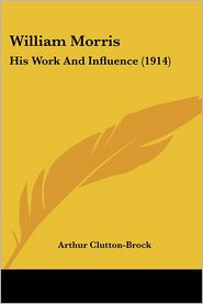 William Morris - Arthur Clutton-Brock