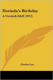 Dorinda's Birthday: A Cornish Idyll (1912) - Charles Lee