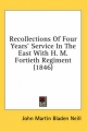 Recollections of Four Years' Service in the East with H. M. Fortieth Regiment (1846) - John Martin Bladen Neill