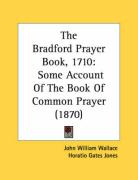 The Bradford Prayer Book, 1710: Some Account of the Book of Common Prayer (1870)