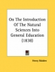 On the Introduction of the Natural Sciences Into General Education (1838) - Henry Malden