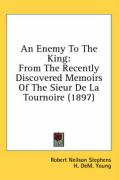 An Enemy to the King: From the Recently Discovered Memoirs of the Sieur de La Tournoire (1897)