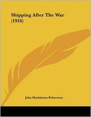Shipping After The War (1916) - John Mackinnon Robertson