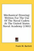 Mechanical Drawing: Written for the Use of the Naval Cadets at the United States Naval Academy (1901)