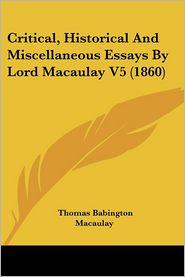 Critical, Historical and Miscellaneous Essays by Lord Macaulay V5 (1860) - Thomas Babington Macaulay