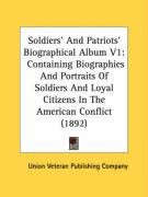 Soldiers' and Patriots' Biographical Album V1: Containing Biographies and Portraits of Soldiers and Loyal Citizens in the American Conflict (1892): 1