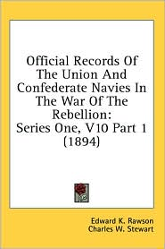 Official Records of the Union and Confederate Navies in the War of the Rebellion: Series One, V10 Part 1 (1894) - Edward K. Rawson, Charles W. Stewart