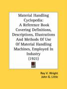 Material Handling Cyclopedia: A Reference Book Covering Definitions, Descriptions, Illustrations and Methods of Use of Material Handling Machines, E