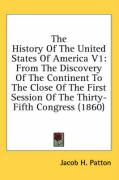 The History of the United States of America V1: From the Discovery of the Continent to the Close of the First Session of the Thirty-Fifth Congress (18