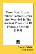 Three Good Giants, Whose Famous Deeds Are Recorded in the Ancient Chronicles of Francois Rebelais (1887)