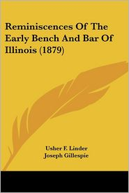 Reminiscences of the Early Bench and Bar of Illinois - Usher F. Linder, Joseph Gillespie (Introduction)