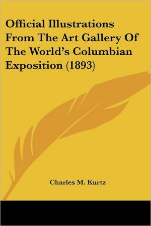 Official Illustrations from the Art Gallery of the World's Columbian Exposition - Charles M. Kurtz (Editor)