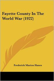 Fayette County in the World War - Frederick Marion Hanes