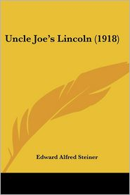Uncle Joe's Lincoln - Edward Alfred Steiner