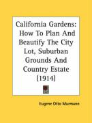 California Gardens: How to Plan and Beautify the City Lot, Suburban Grounds and Country Estate (1914)