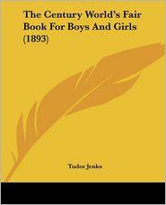 The Century World's Fair Book for Boys and Girls (1893) - Tudor Jenks