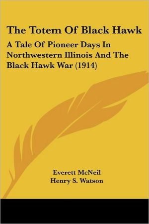 Totem of Black Hawk: A Tale of Pioneer Days in Northwestern Illinois and the Black Hawk War (1914)
