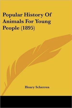 Popular History of Animals for Young People - Henry Scherren