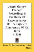 Joseph Gurney Cannon: Proceedings in the House of Representatives on the Eightieth Anniversary of His Birth (1916)