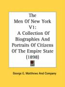 The Men of New York V1: A Collection of Biographies and Portraits of Citizens of the Empire State (1898)