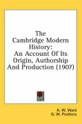 The Cambridge Modern History: An Account of Its Origin, Authorship and Production (1907)