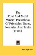 The Coal and Metal Miners' Pocketbook of Principles, Rules, Formulas and Tables (1900)