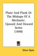Plane and Plank or the Mishaps of a Mechanic: Upward and Onward Series (1898)