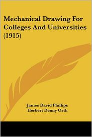 Mechanical Drawing for Colleges and Universities (1915) - James David Phillips, Herbert Denny Orth