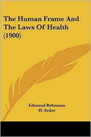 Human Frame and the Laws of Health - Edmund Rebmann, H. Seiler, F.W. Keeble (Translator)
