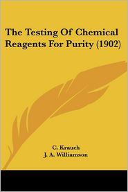 Testing of Chemical Reagents for Purity - C. Krauch, J.A. Williamson (Translator), L.W. Dupre (Translator)
