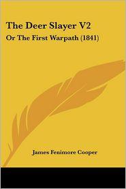 Deer Slayer V2: Or the First Warpath (1841) - James Fenimore Cooper