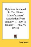 Opinions Rendered to the Illinois Manufacturers' Association from January 1, 1899 to January 1, 1907 V2 (1913)